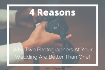 4 Reasons Why Two Photographers At Your Wedding Are Better Than One!