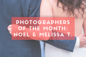 Photographer of the Month: Noel & Melissa T.